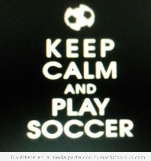 Cartel Keep calm and play soccer, Mantente tranquilo y juega a fútbol