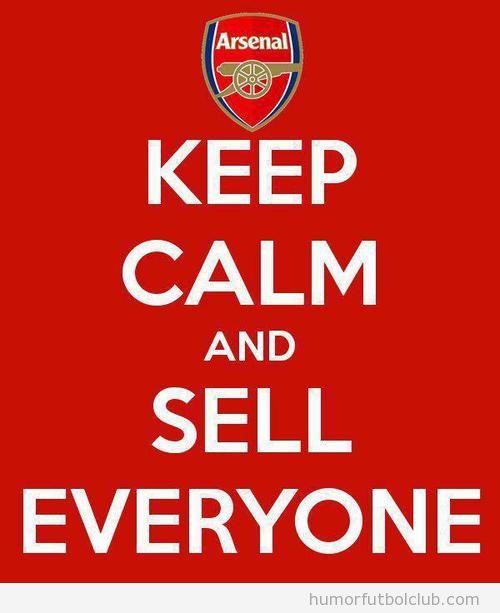 Keep Calm and Sell everyone, Arsenal